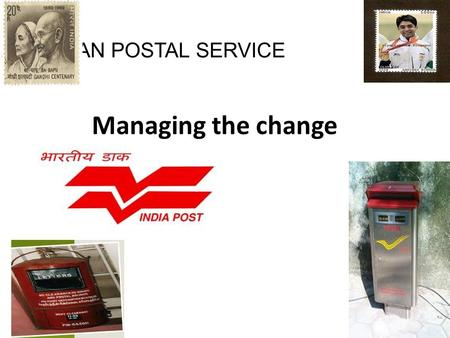 "INDIAN POSTAL SERVICE Managing the change. INDIAN POSTAL SERVICEE History of 150 years; based on the British Postal service ""Royal Mail"" Mission: To provide."
