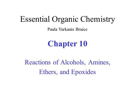 Chapter 10 Reactions of Alcohols, Amines, Ethers, and Epoxides Essential Organic Chemistry Paula Yurkanis Bruice.