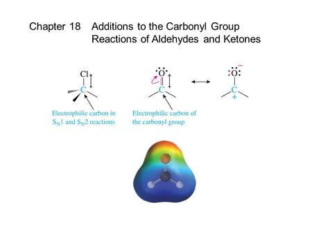 Chapter 18 Additions to the Carbonyl Group Reactions of Aldehydes and Ketones.