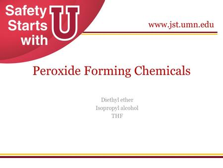 Www.jst.umn.edu Peroxide Forming Chemicals Diethyl ether Isopropyl alcohol THF.