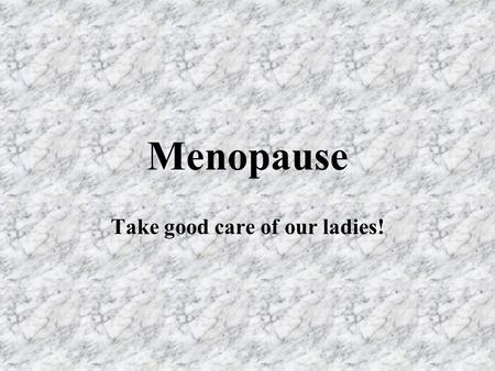 Menopause Take good care of our ladies!. What is Menopause? Menopause is a normal part of life, just like puberty. 9 月是全国妇女更年期认 知月 (National Menopause.