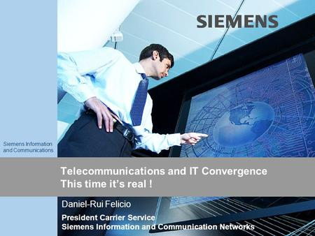 9,825,461,087,64 10,91 6,00 0,00 8,00 Siemens Information and Communications Telecommunications and IT Convergence This time it's real ! Daniel-Rui Felicio.