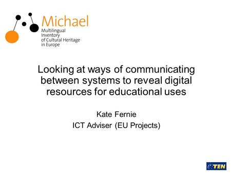 Kate Fernie ICT Adviser (EU Projects) Looking at ways of communicating between systems to reveal digital resources for educational uses.