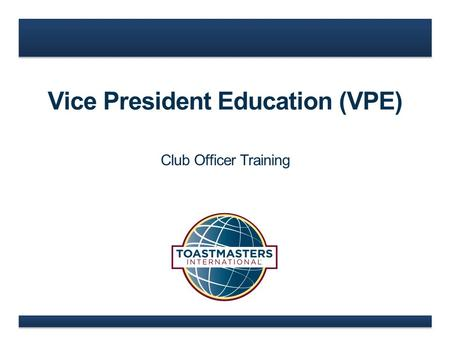 Vice President Education (VPE) Club Officer Training.