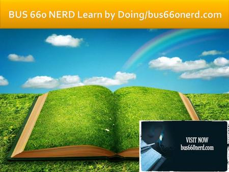 BUS 660 Entire Course (2 Sets) FOR MORE CLASSES VISIT www.bus660nerd.com This Tutorial contains 2 Sets of Papers for each Assignment (Check Details Below)