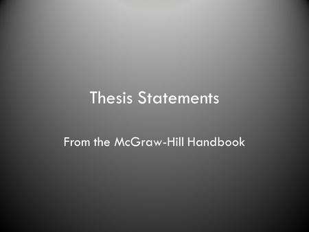 Thesis Statements From the McGraw-Hill Handbook. The thesis is the central idea of your paper. The thesis statement is the sentence or sentences that.