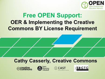 Free OPEN Support: OER & Implementing the Creative Commons BY License Requirement Cathy Casserly, Creative Commons.