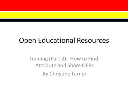 Open Educational Resources Training (Part 2): How to Find, Attribute and Share OERs By Christine Turner.