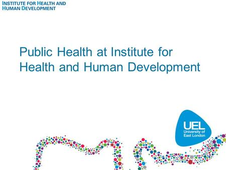 Public Health at Institute for Health and Human Development.