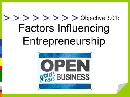 > > > > Objective 3.01: Factors Influencing Entrepreneurship.