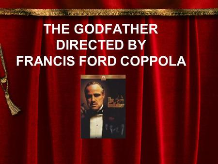 "THE GODFATHER DIRECTED BY FRANCIS FORD COPPOLA. Marlon Brando Don Vito Corleone Al Pacino Michael Corleone James Caan""Sonny"" Corleone Richard S. CastellanoPeter."