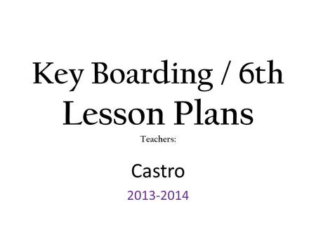 Key Boarding / 6th Lesson Plans Teachers: Castro 2013-2014.