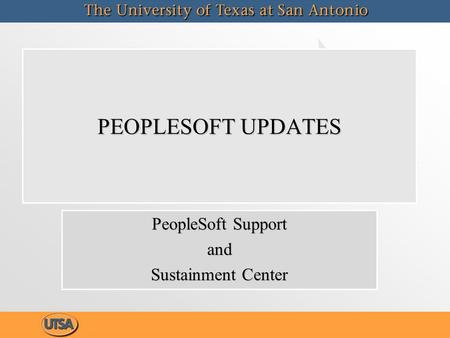 PEOPLESOFT UPDATES PeopleSoft Support and Sustainment Center PeopleSoft Support and Sustainment Center.