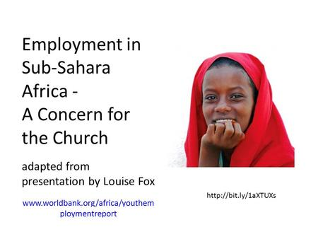 Employment in Sub-Sahara Africa - A Concern for the Church adapted from presentation by Louise Fox  ploymentreport