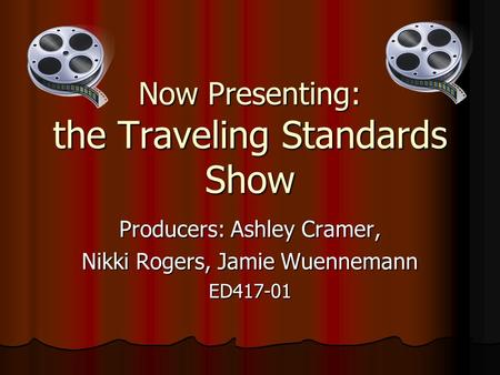 Now Presenting: the Traveling Standards Show Producers: Ashley Cramer, Nikki Rogers, Jamie Wuennemann ED417-01.