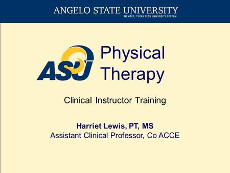 Physical Therapy Clinical Instructor Training Harriet Lewis, PT, MS Assistant Clinical Professor, Co ACCE.