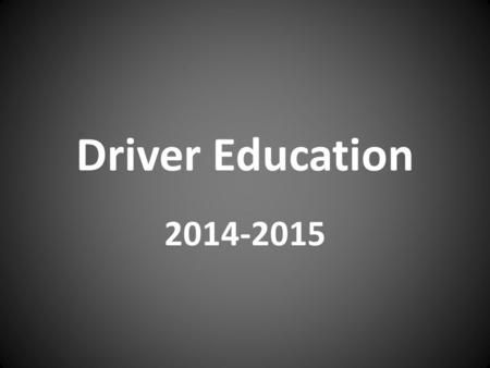 "Driver Education 2014-2015. Standard 1 The student and parent (or legal guardian) will discuss the process of the ""Graduated Driver License Law"" and ""Parental."