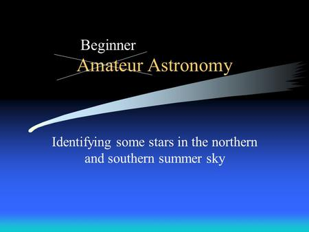 Amateur Astronomy Identifying some stars in the northern and southern summer sky Beginner.