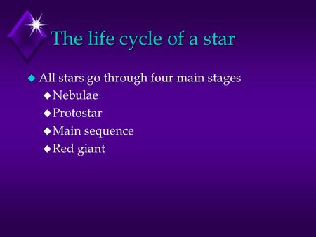 The life cycle of a star u All stars go through four main stages u Nebulae u Protostar u Main sequence u Red giant.