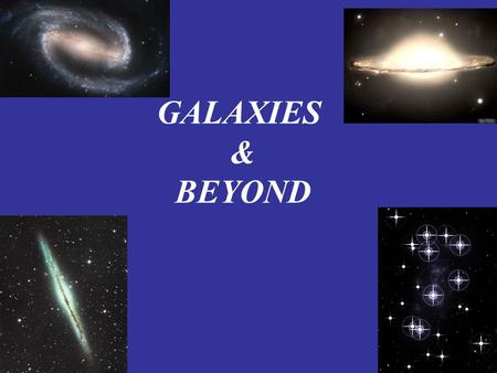 GALAXIES & BEYOND. What is a galaxy? A galaxy is a very large group of stars held together by gravity. Size: 100,000 ly+ Contain Billions of stars separated.