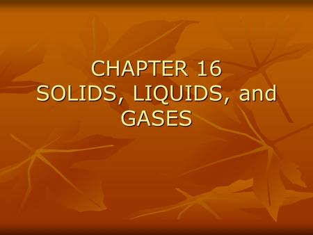 CHAPTER 16 SOLIDS, LIQUIDS, and GASES. video SECTION 1 KINETIC THEORY KINETIC THEORY (Particle Theory) of MATTER: KINETIC THEORY (Particle Theory) of.