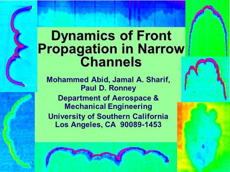 Dynamics of Front Propagation in Narrow Channels Mohammed Abid, Jamal A. Sharif, Paul D. Ronney Department of Aerospace & Mechanical Engineering University.