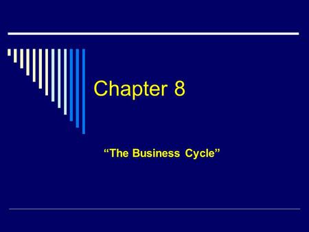 "Chapter 8 ""The Business Cycle"" Overview  Our economy has experienced a pattern of uneven growth throughout our history.  Some periods are marked by."