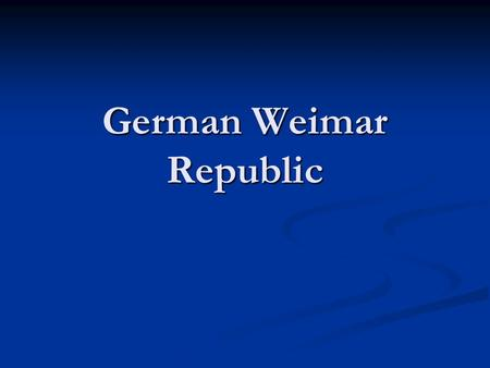German Weimar Republic. Europe After WWI After WWI, the Idea of Self Determination gave many countries Independence for the First Time Most Countries.