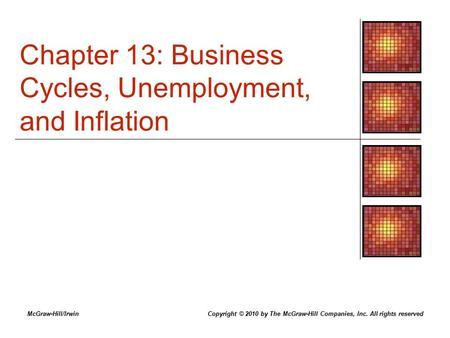 Chapter 13: Business Cycles, Unemployment, and Inflation McGraw-Hill/IrwinCopyright © 2010 by The McGraw-Hill Companies, Inc. All rights reserved.