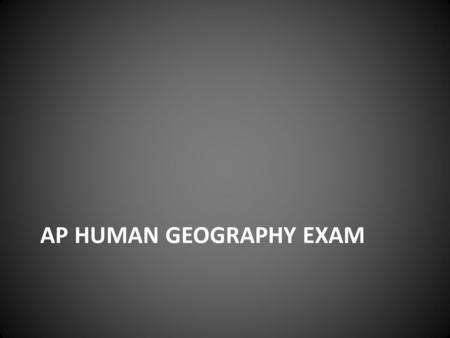 AP HUMAN GEOGRAPHY EXAM. Multiple Choice Section 60 total questions Get points for correct answers Zero points for unanswered question Answering incorrect.