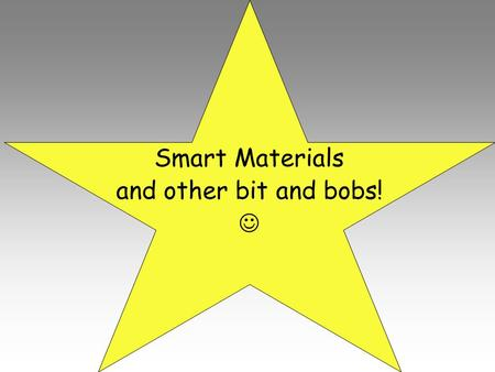 Smart Materials and other bit and bobs!. What are Smart Materials? Smart materials are materials that have one or more properties that can be significantly.