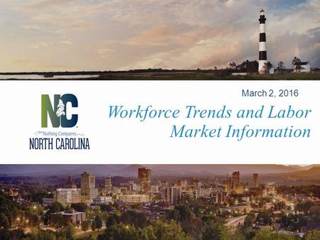Workforce Trends and Labor Market Information March 2, 2016.