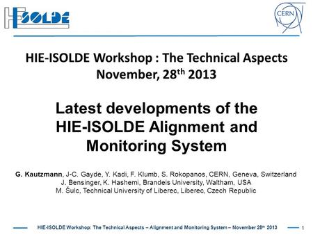 HIE-ISOLDE Workshop: The Technical Aspects – Alignment and Monitoring System – November 28 th 2013 G. Kautzmann, J-C. Gayde, Y. Kadi, F. Klumb, S. Rokopanos,