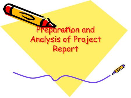 Preparation and Analysis of Project Report. What is a Project Report?  A Project Report is a detailed description of the Project  The Project Report.