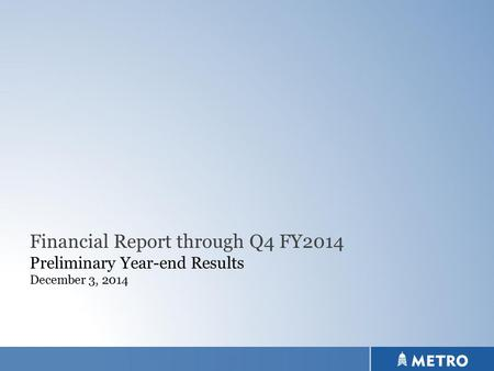 Financial Report through Q4 FY2014 Preliminary Year-end Results December 3, 2014.
