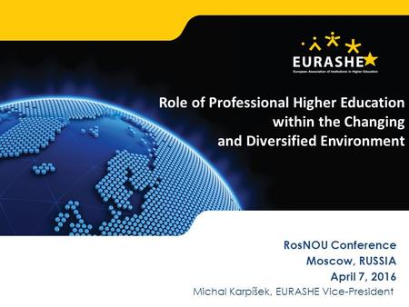 Www.eurashe.eu Supporting Higher Education in Europe 1 Role of Professional Higher Education within the Changing and Diversified Environment 1 RosNOU Conference.