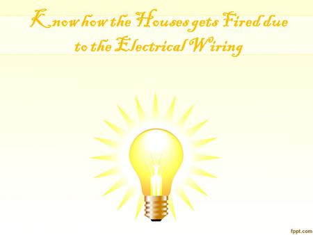 Know how the Houses gets Fired due to the Electrical Wiring.