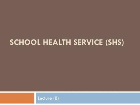 SCHOOL HEALTH SERVICE (SHS) Lecture (8). Introduction  School health is that phase of community health service that promotes the well-being of the child.