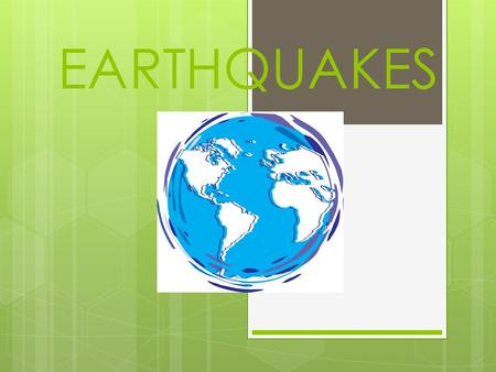 EARTHQUAKES. Rocks move along faults…  A fault is a fracture or break in the Earth's lithosphere where blocks of rock move past each other.  Along some.