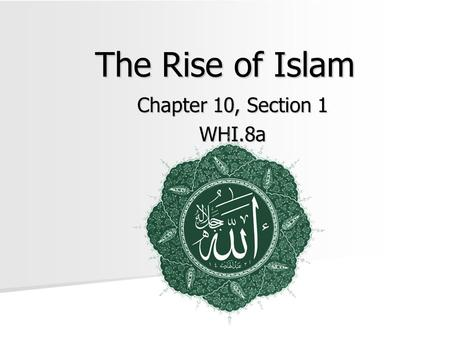 The Rise of Islam Chapter 10, Section 1 WHI.8a. Deserts, Towns, and Trade Routes The Arabian Peninsula The Arabian Peninsula –A crossroads of three continents: