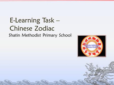 E-Learning Task – Chinese Zodiac Shatin Methodist Primary School.