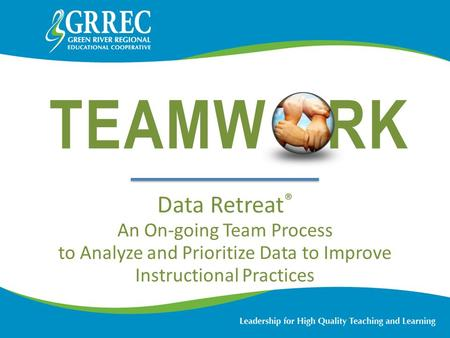 TEAMW RK Data Retreat ® An On-going Team Process to Analyze and Prioritize Data to Improve Instructional Practices.