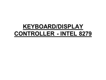 KEYBOARD/DISPLAY CONTROLLER - INTEL 8279. Features of 8279 The important features of 8279 are, Simultaneous keyboard and display operations. Scanned keyboard.