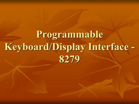 Programmable Keyboard/Display Interface - 8279. 8279 contains the following features: Simultaneous and independent scanning of a keyboard and refresh.