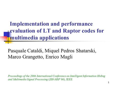 1 Implementation and performance evaluation of LT and Raptor codes for multimedia applications Pasquale Cataldi, Miquel Pedros Shatarski, Marco Grangetto,