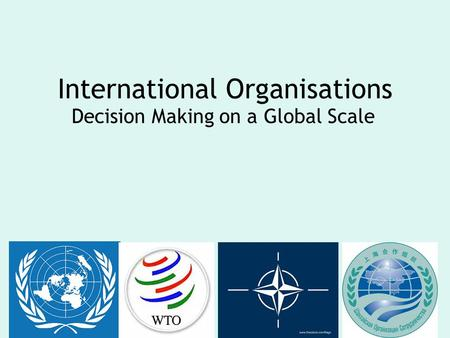 International Organisations Decision Making on a Global Scale.
