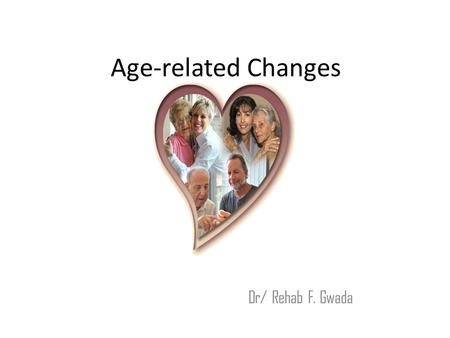 Age-related Changes Dr/ Rehab F. Gwada. Objectives of the lecture At the end of this lecture the student will be able to: Define the vitality with aging.