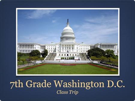 7th Grade Washington D.C. Class Trip. When? March 15, 2015 - Leaving from the DMS Campus Leaving that afternoon on charter buses March 20, 2015 - return.