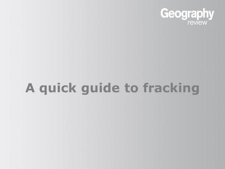 A quick guide to fracking