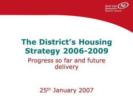The District's Housing Strategy 2006-2009 Progress so far and future delivery 25 th January 2007.